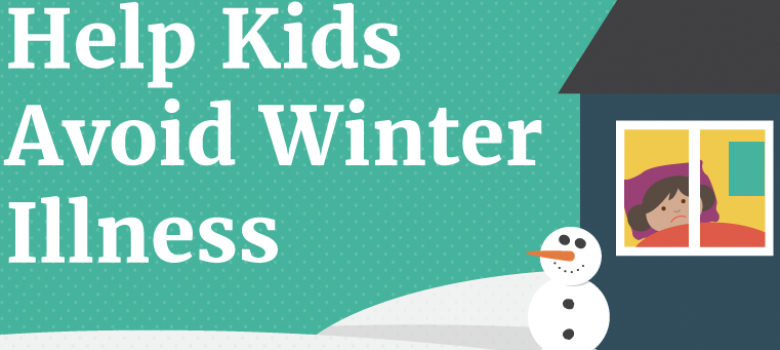 Help Kids Avoid Winter Illness [Infographic]