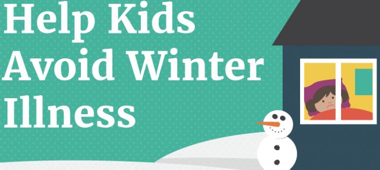 Help Kids Avoid Winter Illness [Infographic]